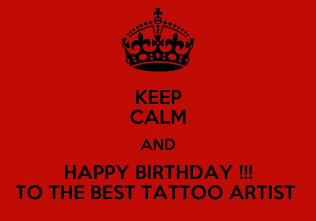Keep calm and happy birthday to the best tattoo artist 1